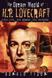 The Dream World of H. P. Lovecraft - His Life, His Demons, His Universe ebook by Donald Tyson