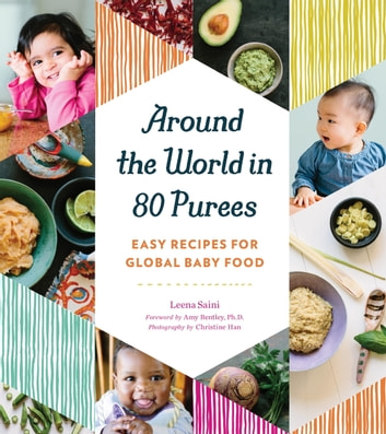Around the World in 80 Purees - Easy Recipes for Global Baby Food ebook by Leena Saini