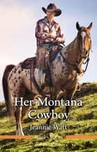 Her Montana Cowboy ebook by Jeannie Watt