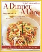 A Dinner a Day - Complete Meals in Minutes for Every Weeknight of the Year ebook by Sally Sondheim, Sazannah Sloan