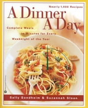 A Dinner a Day - Complete Meals in Minutes for Every Weeknight of the Year ebook by Sally Sondheim,Sazannah Sloan
