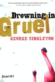 Drowning in Gruel ebook by George Singleton