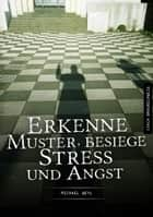 Erkenne Muster, besiege Stress und Angst eBook by Michael Weyl