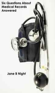 6 Questions About Medical Records Answered ebook by Jane B Night