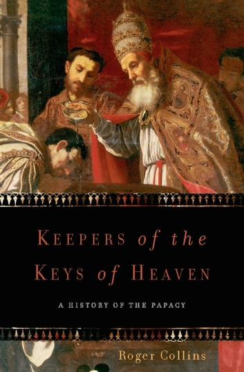 Keepers of the Keys of Heaven - A History of the Papacy ebook by Roger Collins