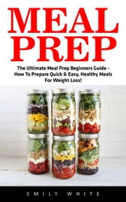 Meal Prep ebook by Emily White