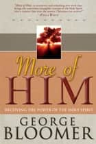 More Of Him: Receiving The Power Of The Holy Spirit ebook by George Bloomer