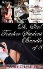 Oh, Sir! - Teacher Student Bundle of 3 ebook by Malory Chambers