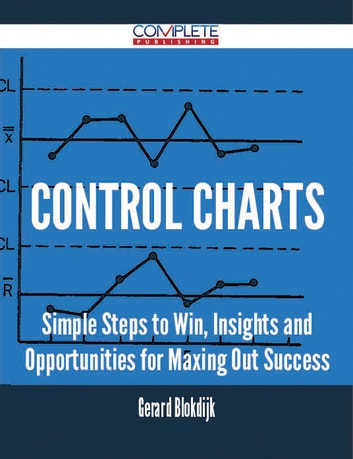 control charts - Simple Steps to Win, Insights and Opportunities for Maxing Out Success ebook by Gerard Blokdijk
