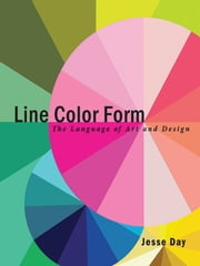 Line Color Form - The Language of Art and Design ebook by Jesse Day