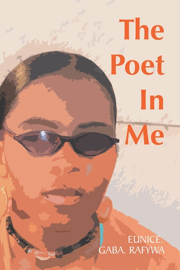 The Poet In Me ebook by Eunice. Gaba. Rafywa