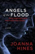 Angels of the Flood - A Novel ebook by Joanna Hines
