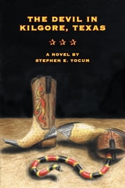 The Devil In Kilgore, Texas ebook by Yocum, Stephen E.