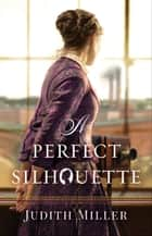 A Perfect Silhouette ebook by Judith Miller
