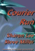 Courier Run - Adventures in the Liaden Universe®, #18 ebook by Sharon Lee, Steve Miller