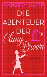 Die Abenteuer der Cluny Brown - Roman eBook by Margery Sharp, Wibke Kuhn