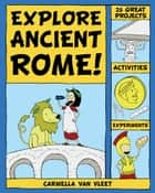 Explore Ancient Rome! - 25 Great Projects, Activities, Experiements ebook by Carmella Van Vleet, Alex Kim