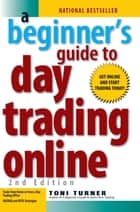 A Beginner's Guide To Day Trading Online 2nd Edition ebook by Toni Turner