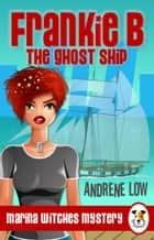 Frankie B - The Ghost Ship ebook by Andrene Low