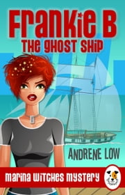 Frankie B - The Ghost Ship - A Cozy Paranormal Mystery ebook by Andrene Low