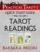 Practical Tarot's Quick Start Guide to Tarot Readings ebook by Barbara Moore