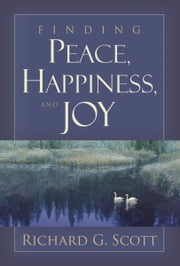Finding Peace, Happiness, and Joy ebook by Richard G Scott