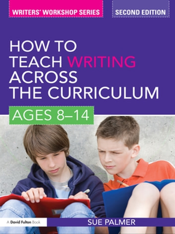 How to Teach Writing Across the Curriculum: Ages 8-14 ebook by Sue Palmer