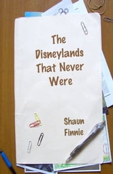 The Disneylands That Never Were ebook by Shaun Finnie