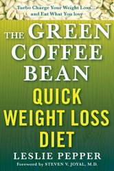 The Green Coffee Bean Quick Weight Loss Diet ebook by Leslie Pepper