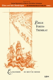 Émilie Fortin-Tremblay - La traversée du bout du monde ebook by Serge Bouchard,Marie-Christine Lévesque
