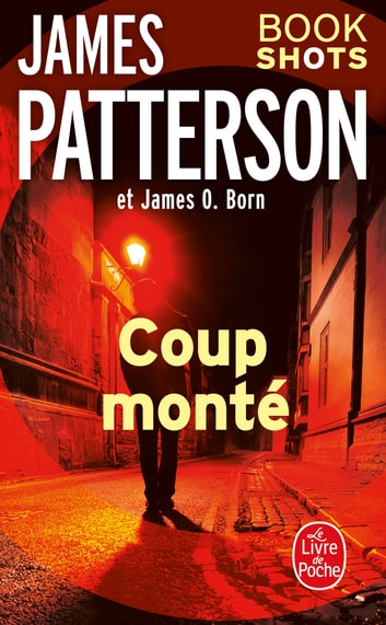 Coup monté - Bookshots ebook by James Patterson,James O. Born