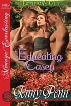 Educating Casey ebook by Jenny Penn