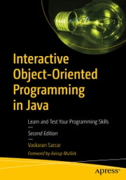 Interactive Object-Oriented Programming in Java - Learn and Test Your Programming Skills ebook by Vaskaran Sarcar