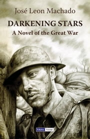 Darkening Stars - A Novel of the Great War ebook by José Leon Machado, Karen C. Sherwood, Milton M. Azevedo