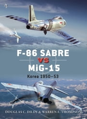 F-86 Sabre vs MiG-15 - Korea 1950–53 ebook by Doug Dildy,Mr Warren Thompson,Jim Laurier,Wiek Luijken