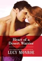 Heart of a Desert Warrior ebook by Lucy Monroe