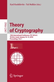 Theory of Cryptography - 13th International Conference, TCC 2016-A, Tel Aviv, Israel, January 10-13, 2016, Proceedings, Part I ebook by