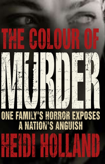 Colour of Murder - One Family's Horror Exposes A Nation's Anguish ebook by Heidi  Holland