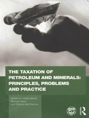 The Taxation of Petroleum and Minerals: Principles, Problems and Practice ebook by International Monetary Fund, Internation