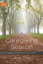 The Caregiving Season ebook by Jane Daly,Jim Daly
