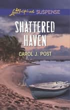 Shattered Haven ebook by Carol J. Post