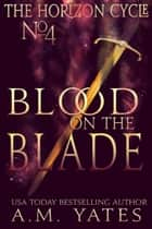 Blood on the Blade ebook by A.M. Yates