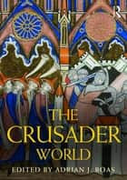 The Crusader World ebook by Adrian Boas