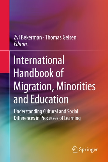 International Handbook of Migration, Minorities and Education - Understanding Cultural and Social Differences in Processes of Learning ebook by