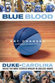Blue Blood - Duke-Carolina: Inside the Most Storied Rivalry in College Hoops ebook by Art Chansky,Dick Vitale