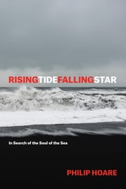RISINGTIDEFALLINGSTAR - In Search of the Soul of the Sea ebook by Philip Hoare