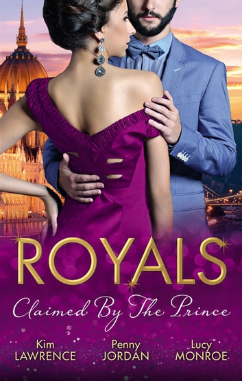 Royals - Claimed By The Prince - 3 Book Box Set ebook by Penny Jordan,KIM LAWRENCE,LUCY MONROE
