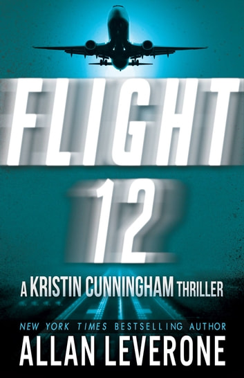 Flight 12 - A Kristin Cunningham Thriller ebook by Allan Leverone