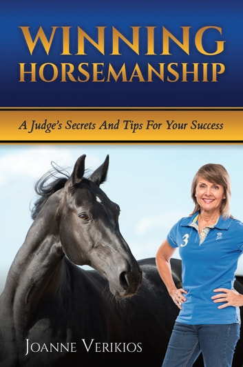 Winning Horsemanship - A Judge's Secrets and Tips For Your Success ebook by Joanne Verikios