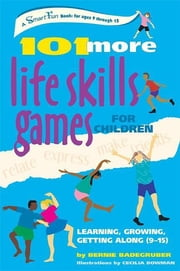 101 More Life Skills Games for Children - Learning, Growing, Getting Along (Ages 9-15) ebook by Bernie Badegruber